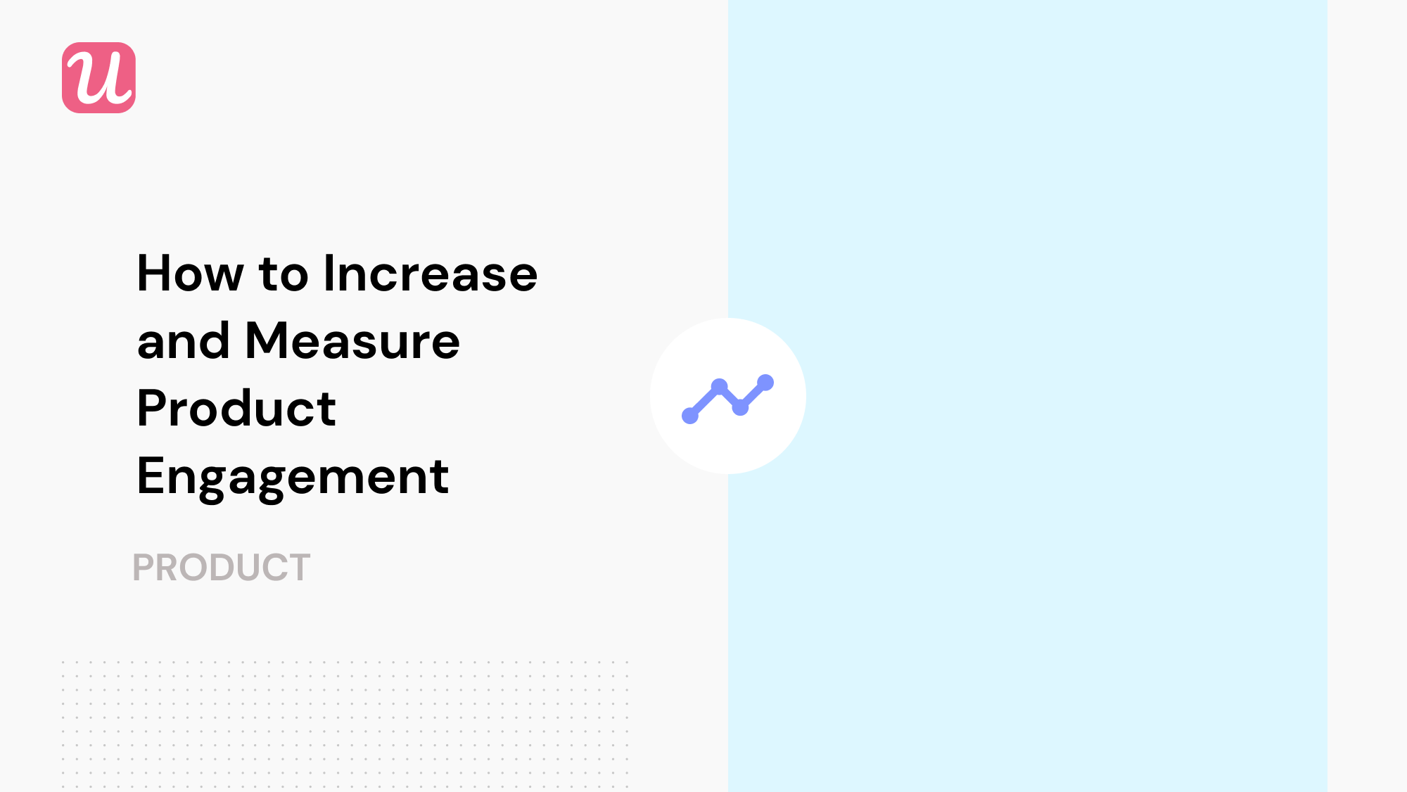 measure and increase product engagement