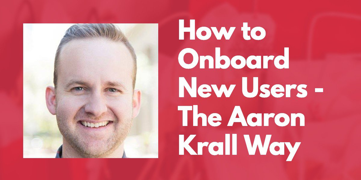 How to Onboard Your New Users - The Aaron Krall Way