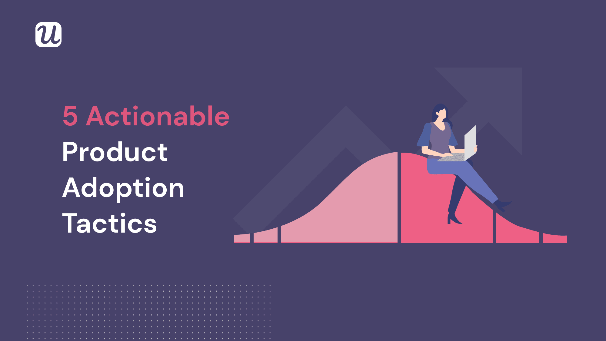 5 Actionable Product Adoption Tactics You Should Try