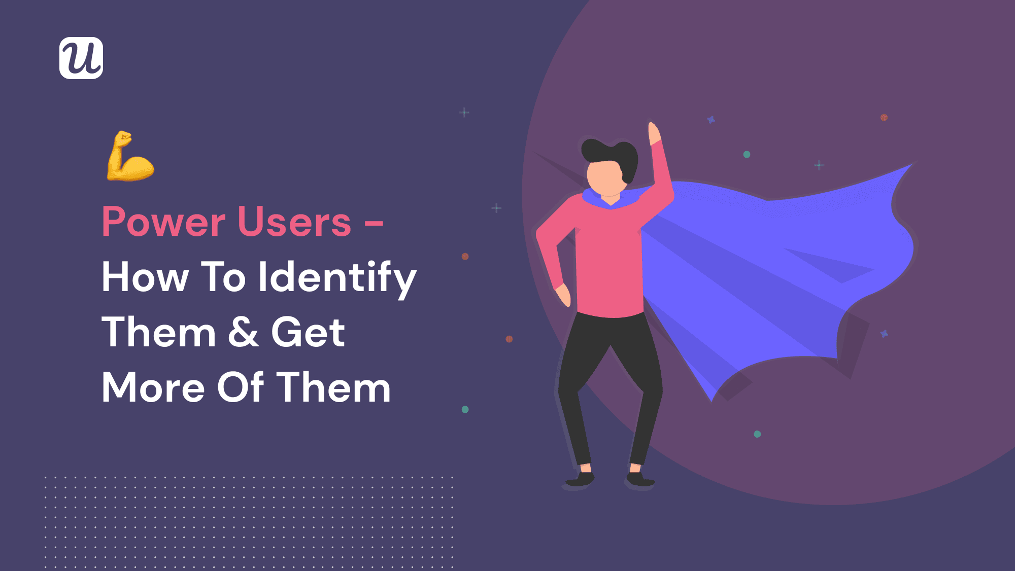 The Secret Power of SaaS and Its Dark Side: All You Need to Know About Power Users (And How to Get More of The Real Ones)