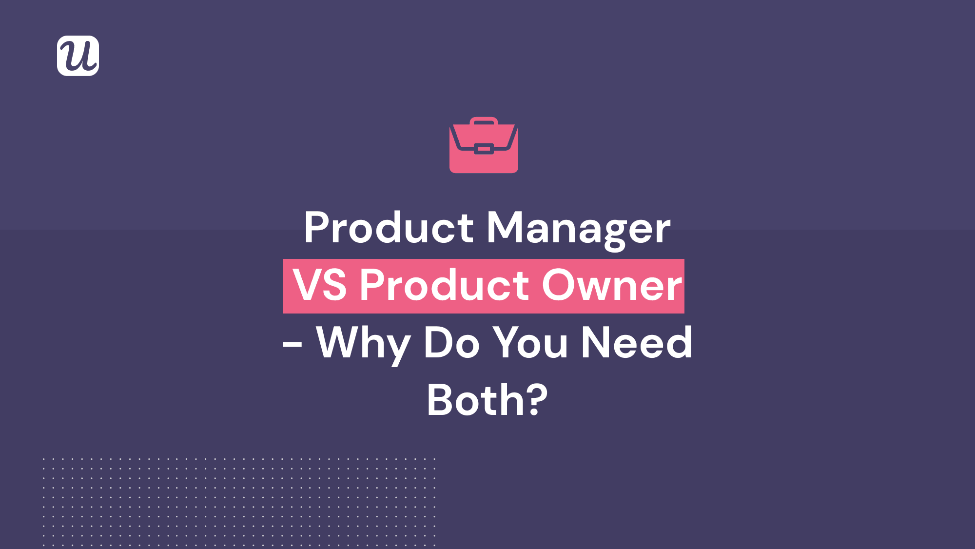 Product Owner vs. Product Manager: Differences, Role, Duties & Why You Need Both