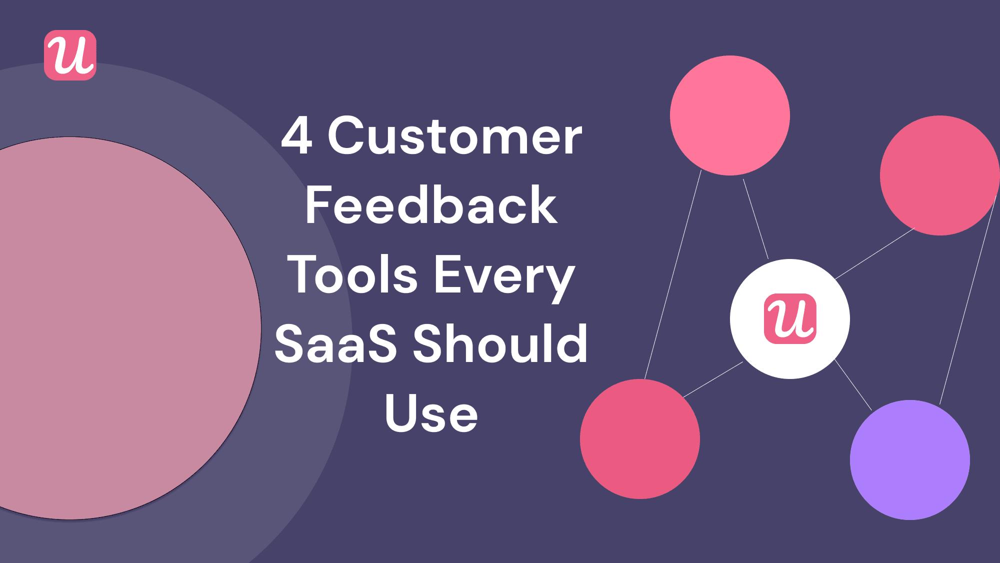 The 4 Customer Feedback Tools Every SaaS Company Should Be Using