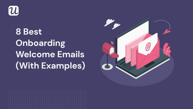 The 8 Best Onboarding Welcome Emails (With Examples)