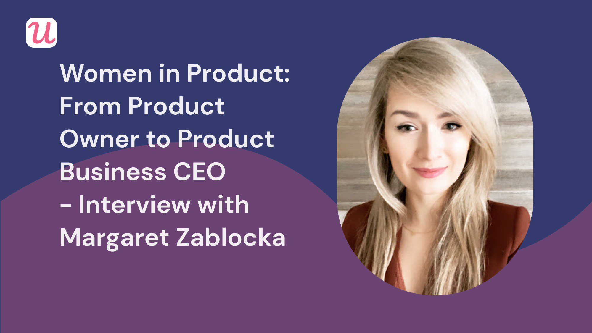 Women in Product: From Product Owner to Product Business CEO - How Margaret Zablocka pulled Onoco off the ground against all odds