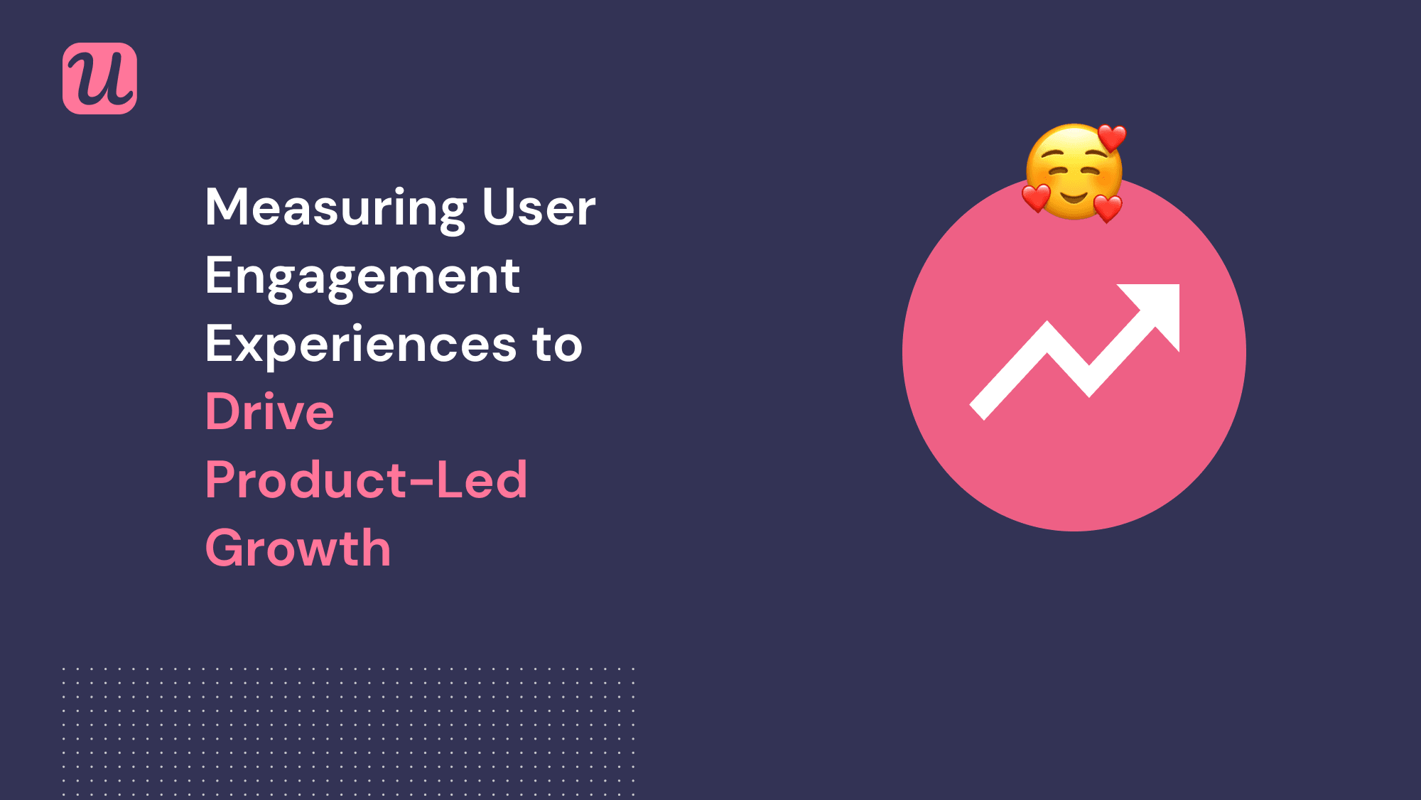 Measuring User Engagement Experiences to Drive Product-Led Growth