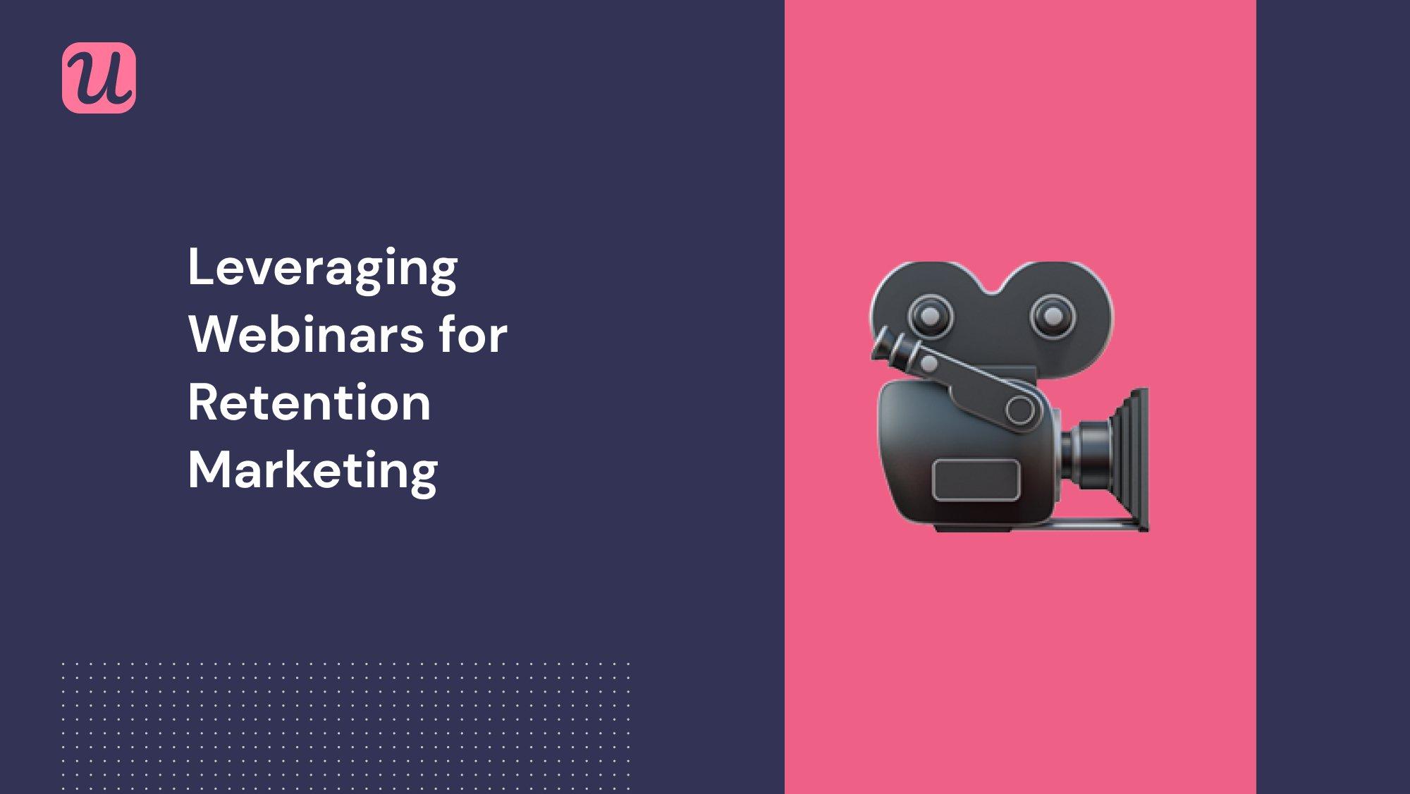 Leveraging Webinars for Retention Marketing in 2021