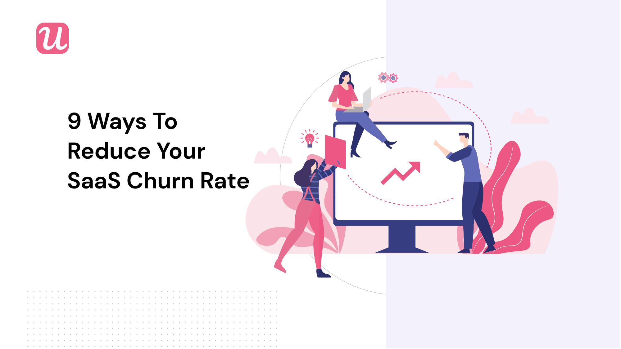 9 Ways to Reduce Your SaaS Churn Rate