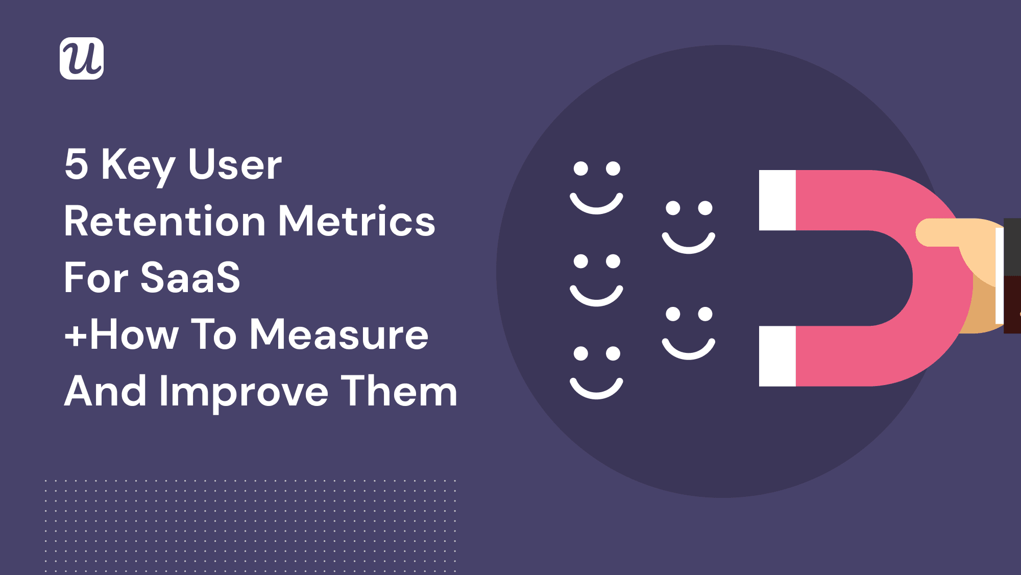 5 Key User Retention Metrics for SaaS [+ How to Measure and Improve Them]
