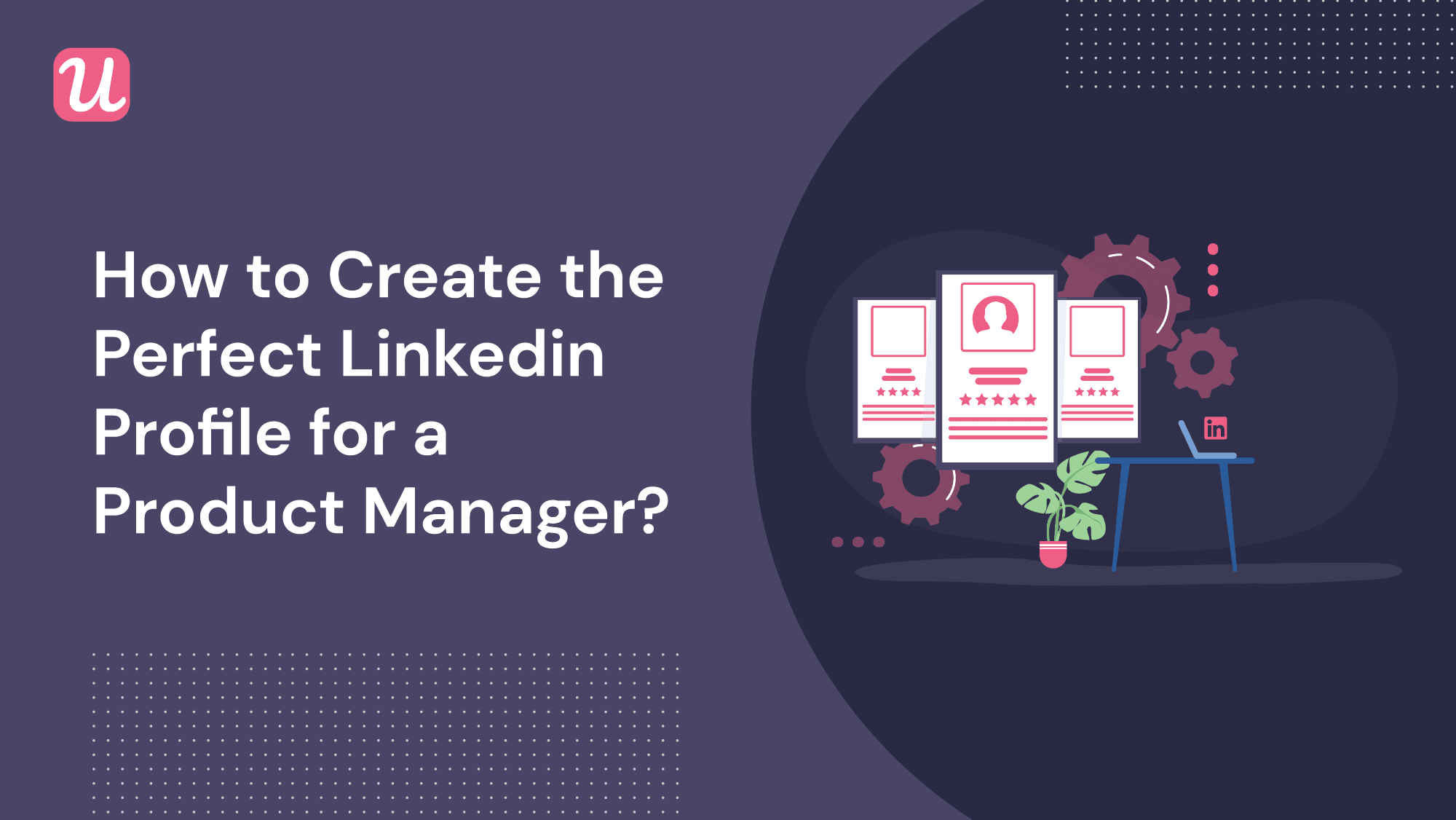How to Create the Perfect Product Management Linkedin Profile