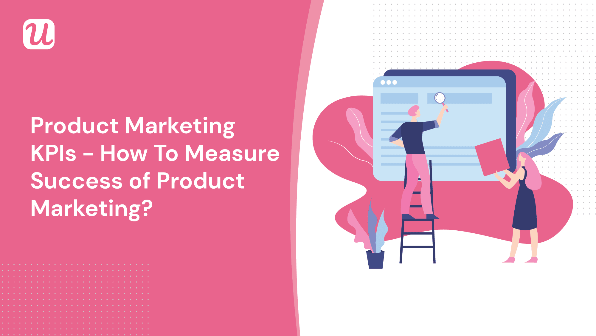How To Use Product Marketing Metrics (KPIs) For SaaS