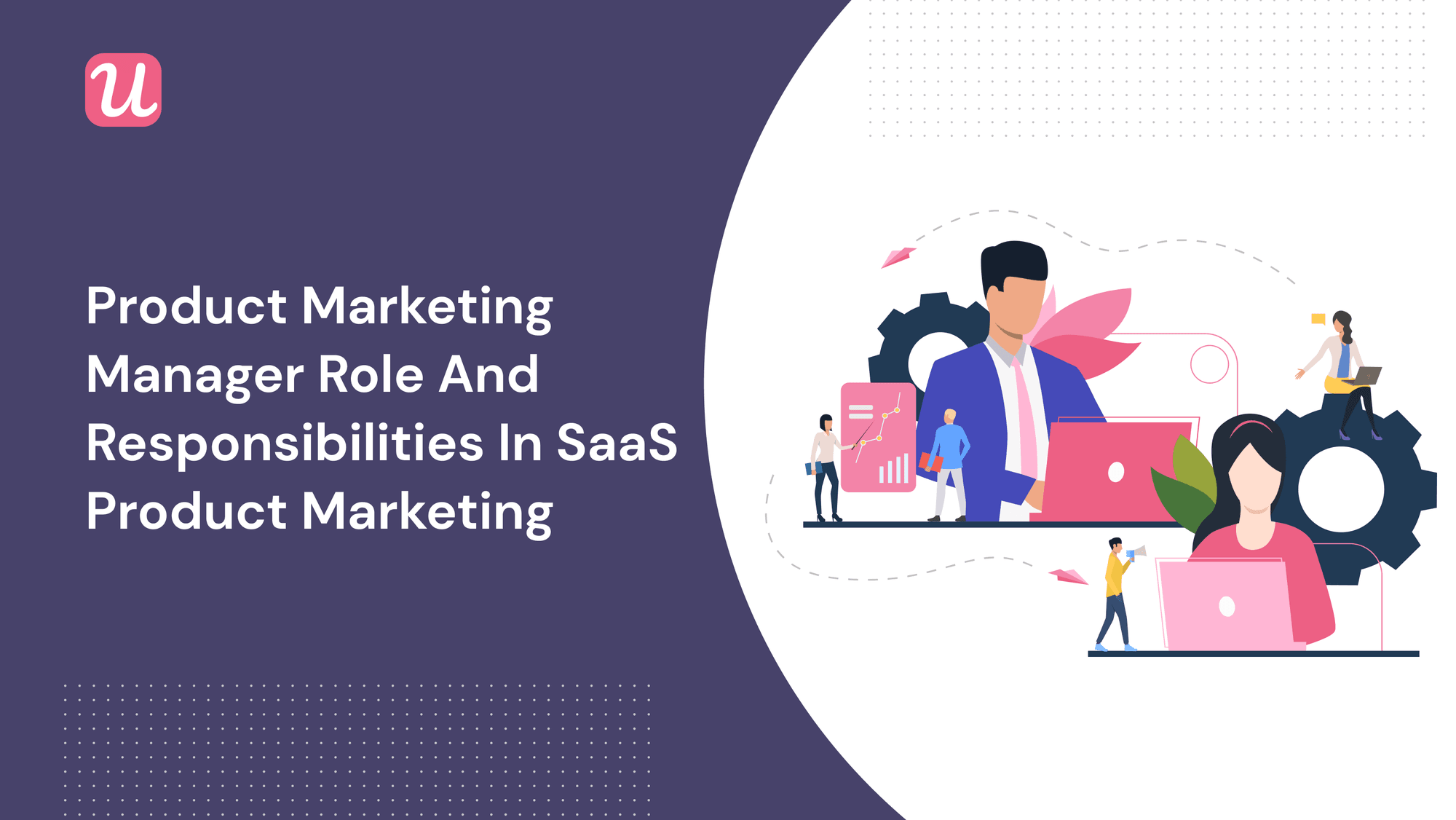 What You Need To Know About The Product Marketing Manager Role and Responsibilities