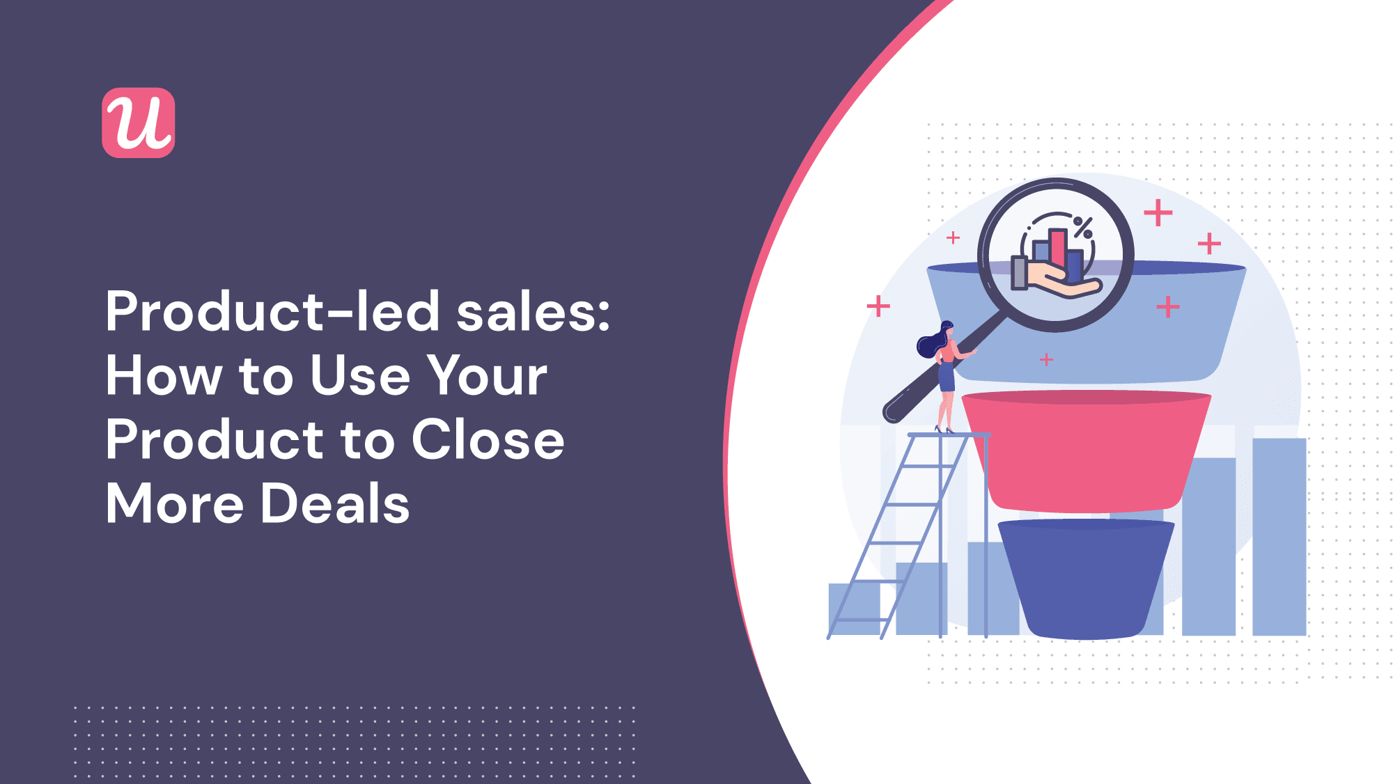 Product-Led Sales: How to Use Your Product to Close More Deals