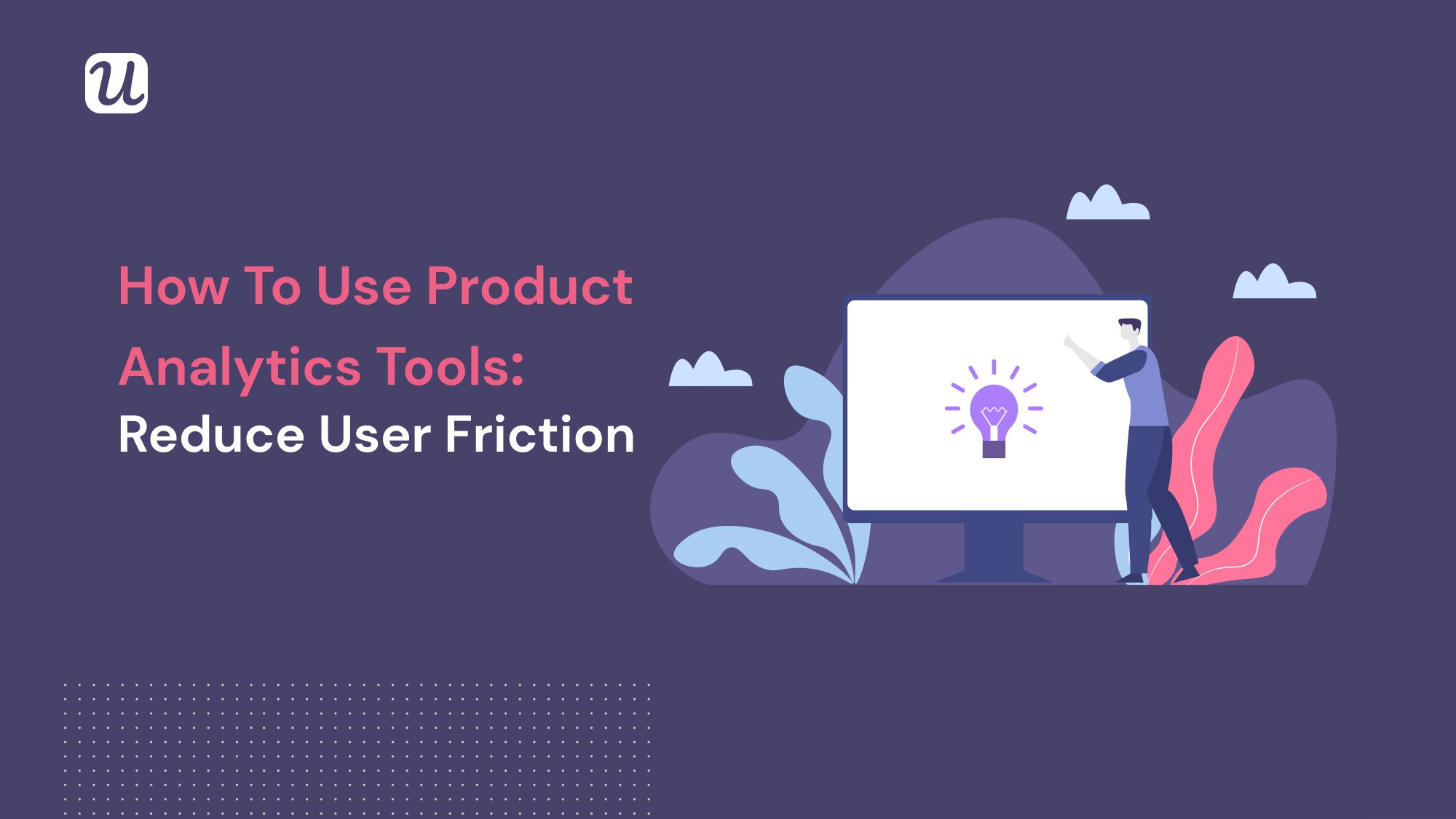 How to Use Product Analytics Tools to Reduce User Friction