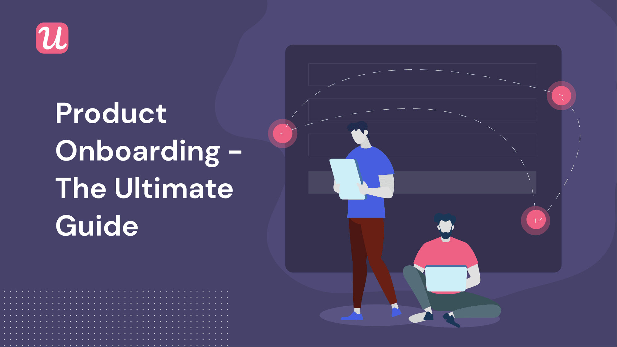The Ultimate Guide To Product Onboarding For SaaS