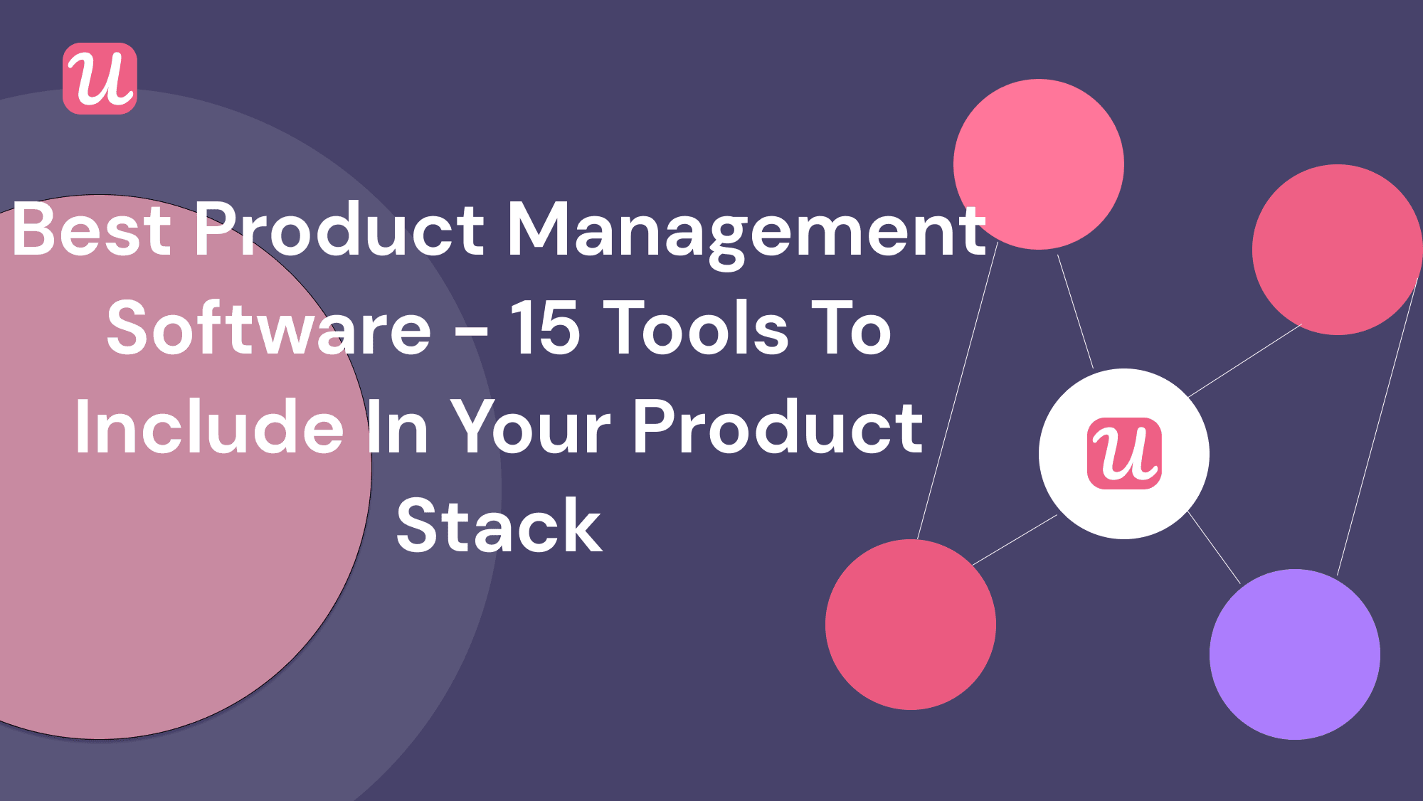 The 15 Best Product Management Software   To Include In Your Product Stack