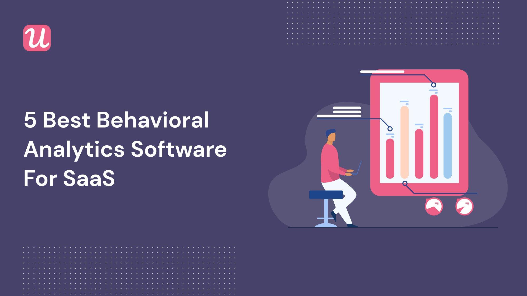 5 Best Behavioral Analytics Software for SaaS