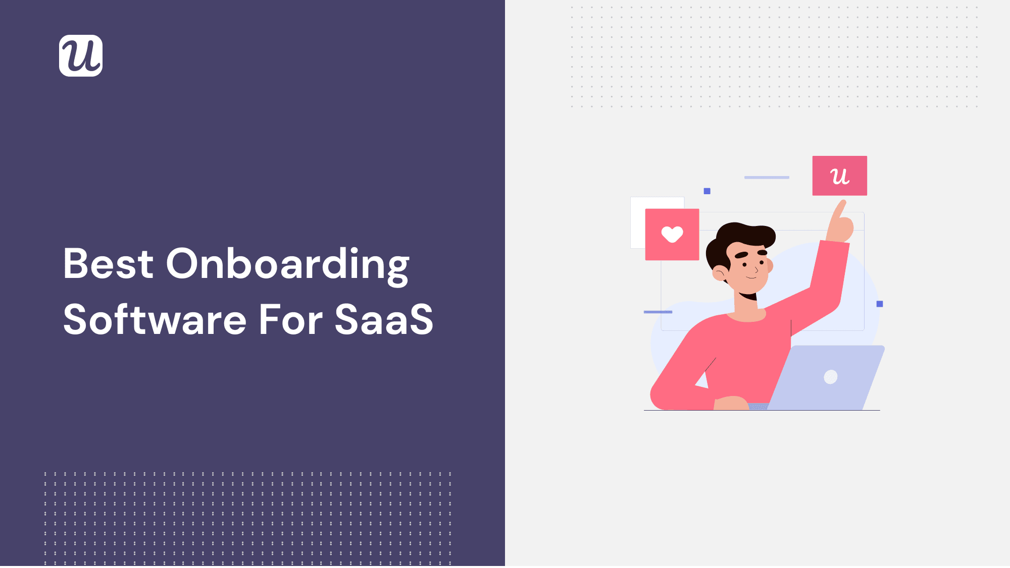 Best Onboarding Software for SaaS - 6 Tools to Improve Your User Activation