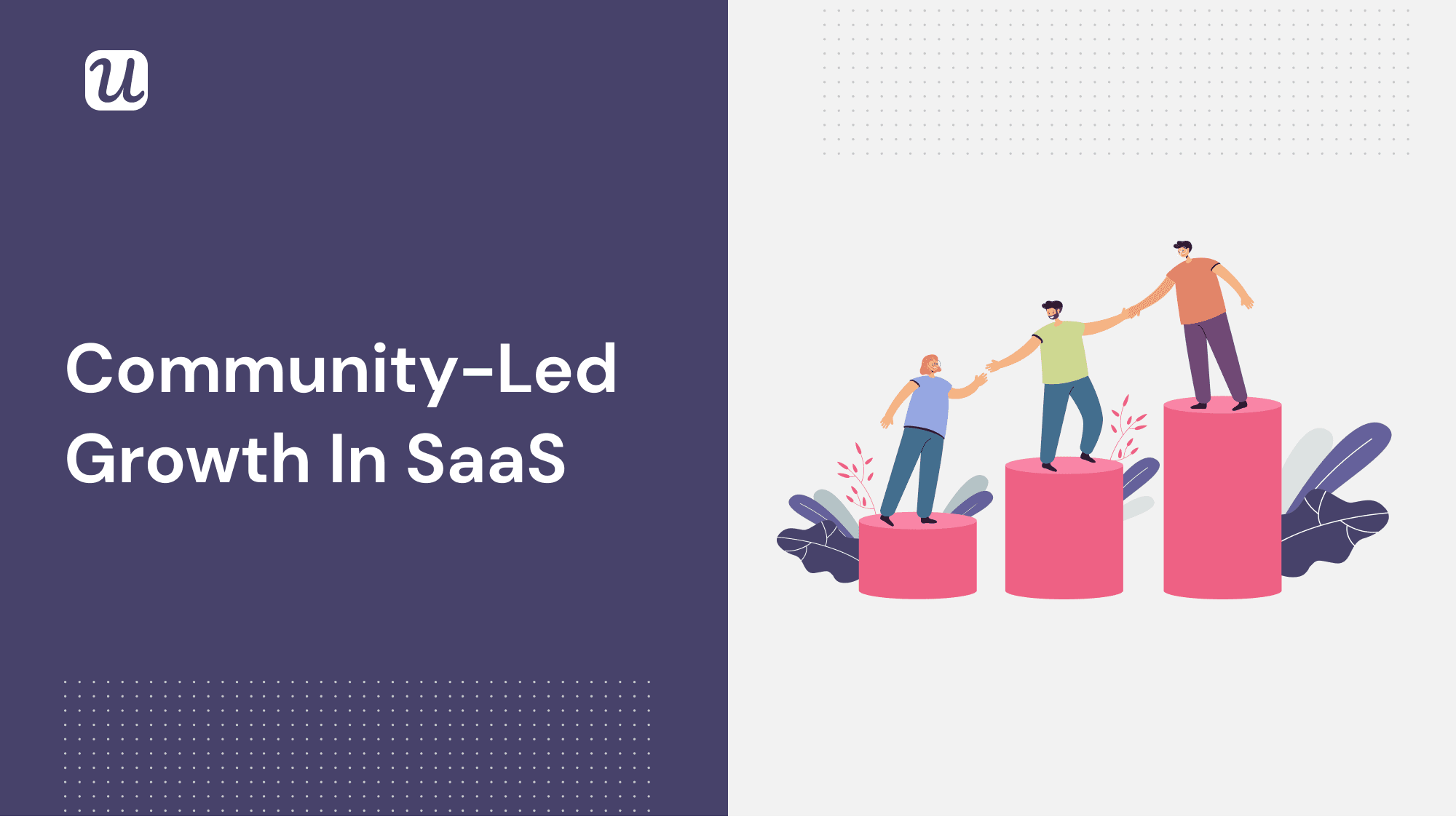 Say Hello To The Age Of Community-Led Growth in SaaS