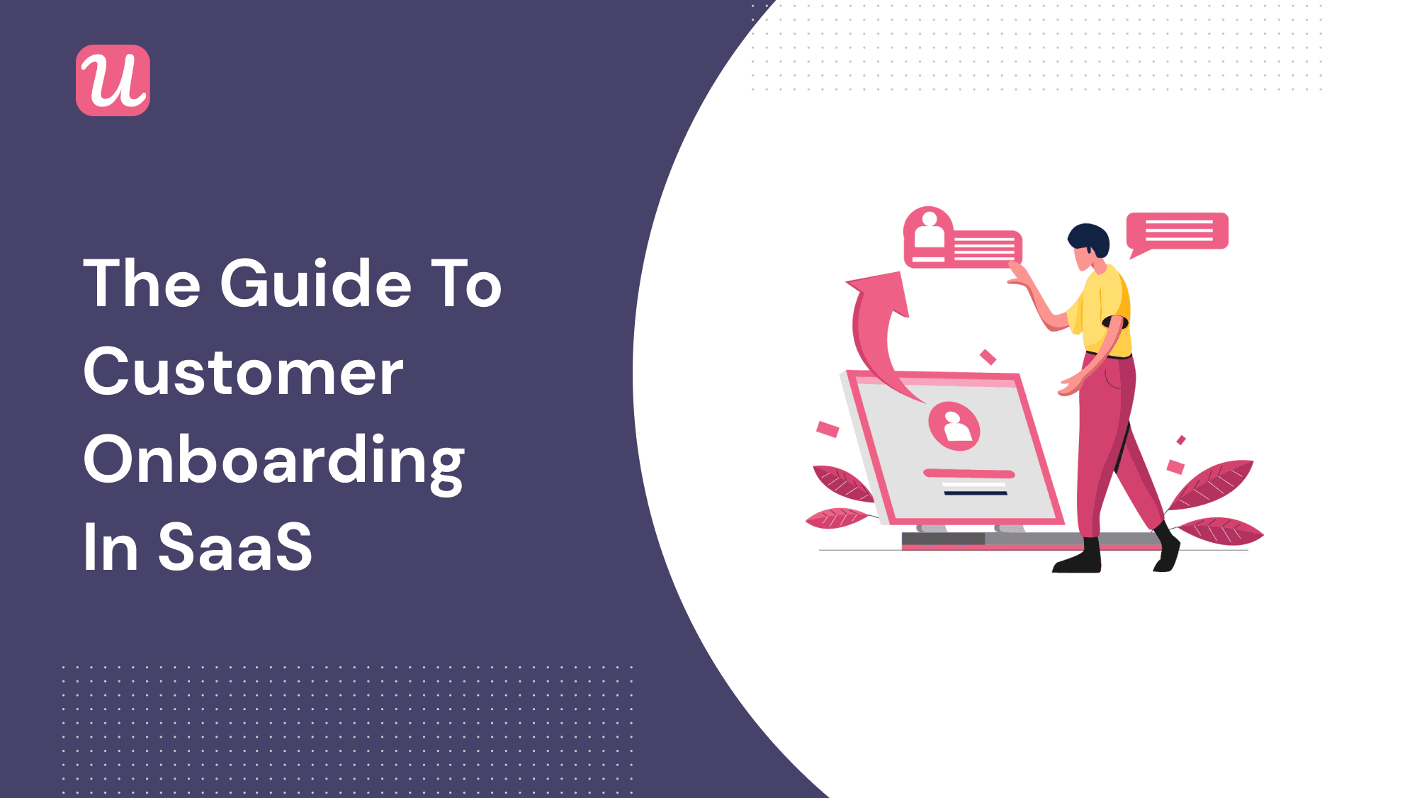 The Ultimate Guide To Customer Onboarding in SaaS