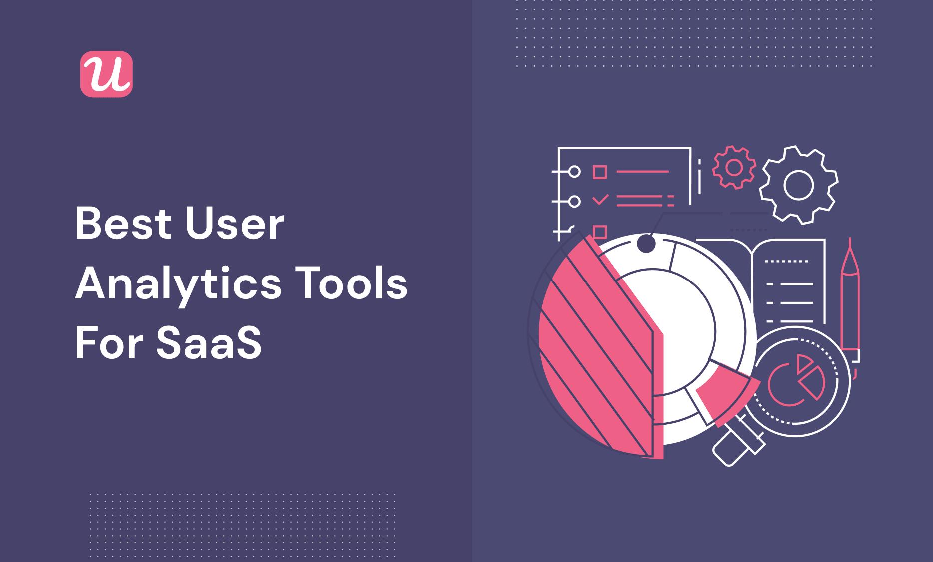 Best user analytics tools for SaaS