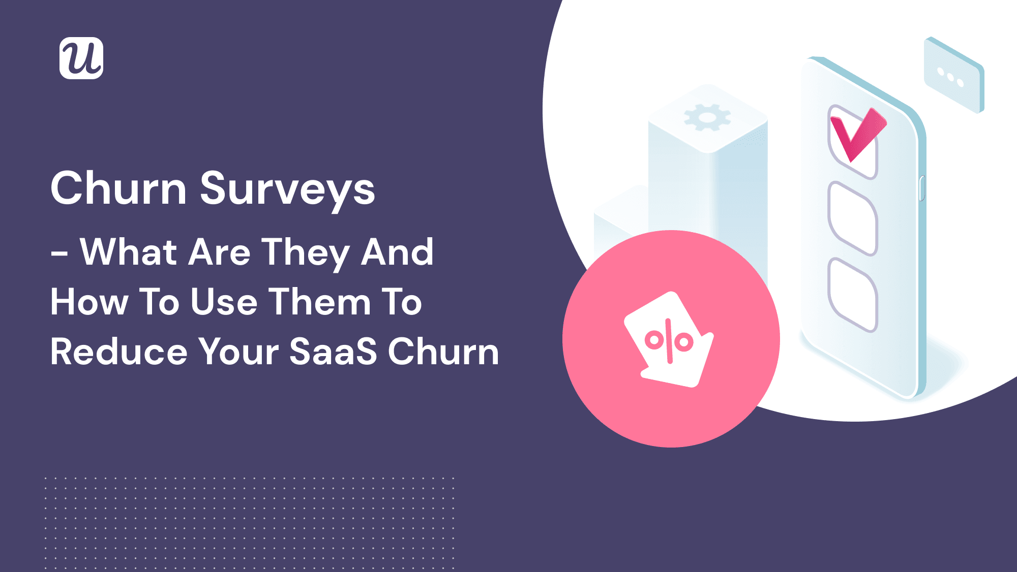 Churn Surveys – What Are They and How to Use Them to Reduce Your SaaS Churn