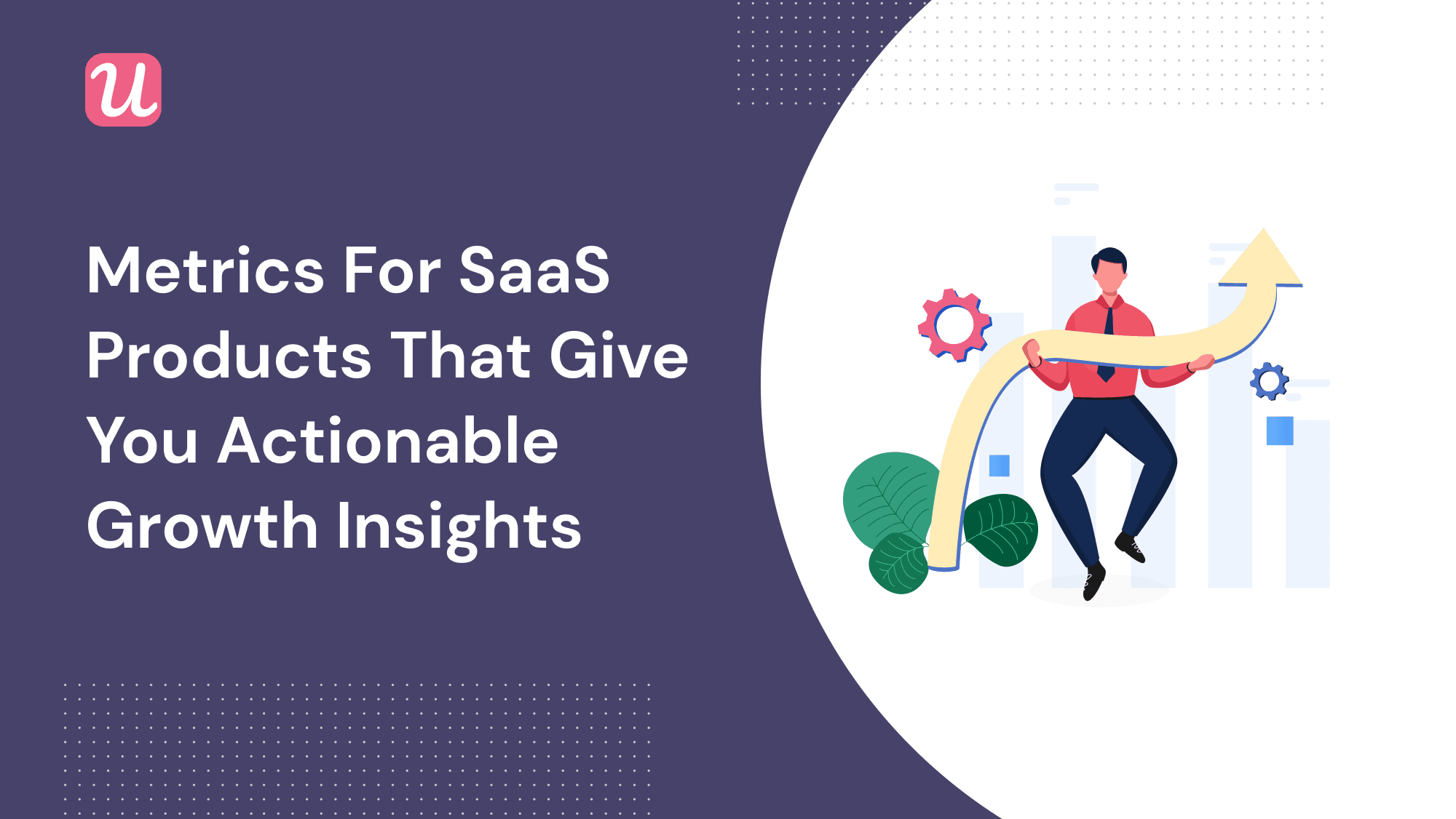 Metrics For SaaS Products That Give You Actionable Growth Insights